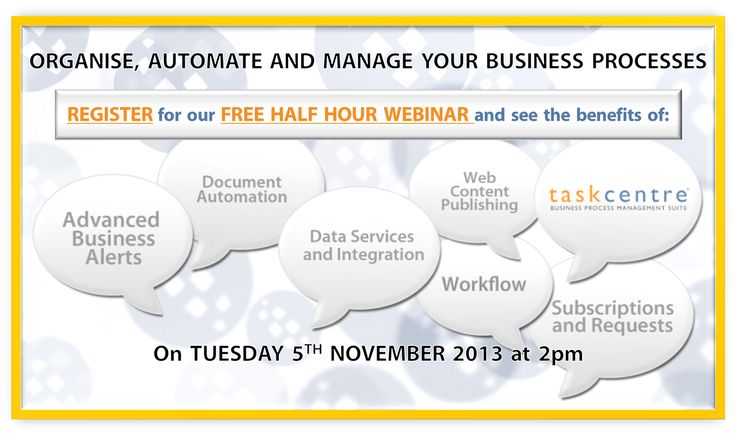 #REGISTER NOW for our free half hour #webinar  |  Tuesday 5th November at 2013 2pm  |  Learn what automating your business processes can do for your #organisation  |  We will be revealing ways that you can #automate your business functions, saving time in man power, minimising repetitive tasks for your #workforce and reducing the risk of human error   |