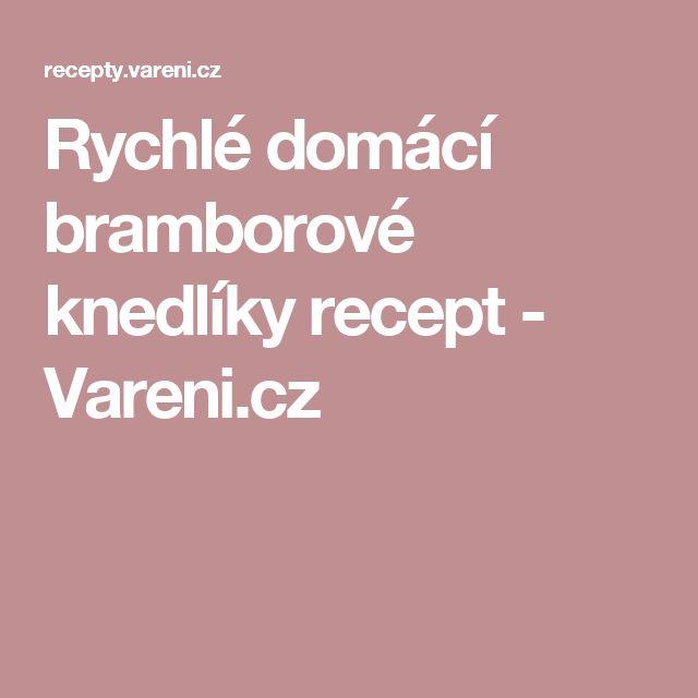 Rychlé domácí bramborové knedlíky recept - Vareni.cz