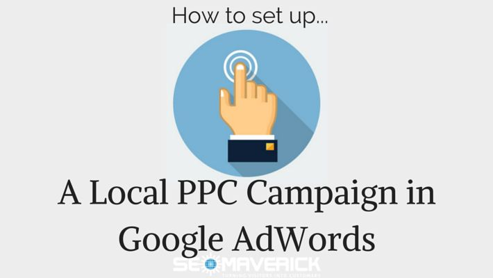 How to set up a local PPC campaign in Google AdWords | Blog post by SEO Maverick