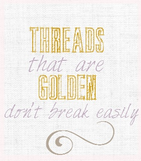 """Threads that are golden don't break easily... from """"Horses"""" by Tori Amos"""
