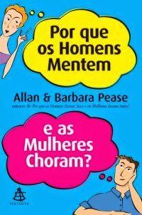 Porque os Homens Mentem e as Mulheres Choram? - Allan e Barbara Pease ~ Bebendo Livros
