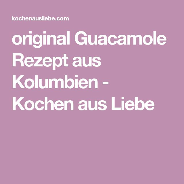 original Guacamole Rezept aus Kolumbien - Kochen aus Liebe