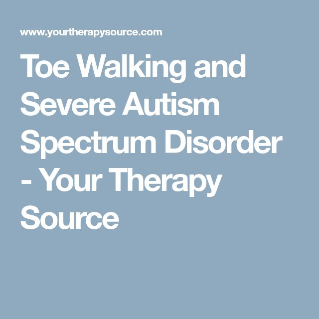 Toe Walking and Severe Autism Spectrum Disorder - Your Therapy Source