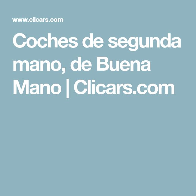 Coches de segunda mano, de Buena Mano | Clicars.com