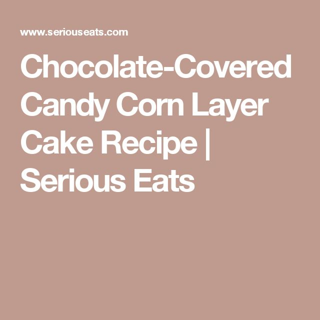 Chocolate-Covered Candy Corn Layer Cake Recipe   Serious Eats