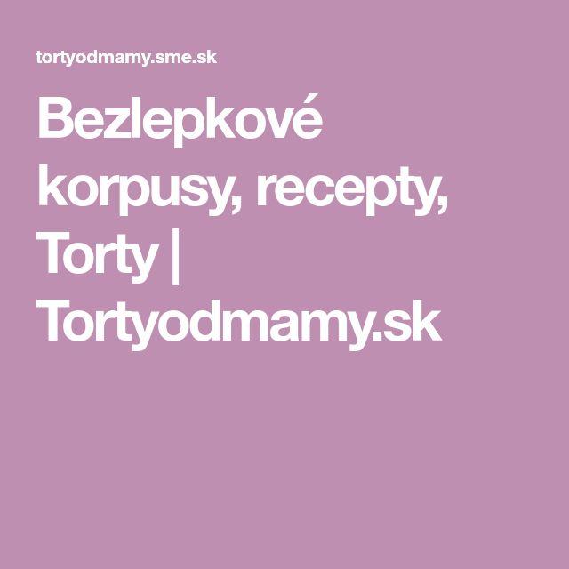 Bezlepkové korpusy, recepty, Torty | Tortyodmamy.sk