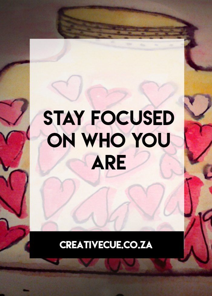 your creative cue to soul filled living, stay focused on who you are