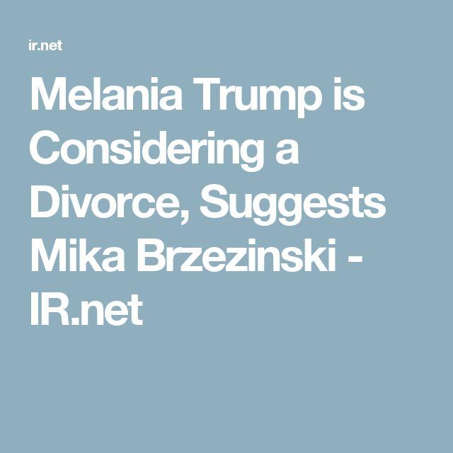 Melania Trump is Considering a Divorce, Suggests Mika Brzezinski - IR.net