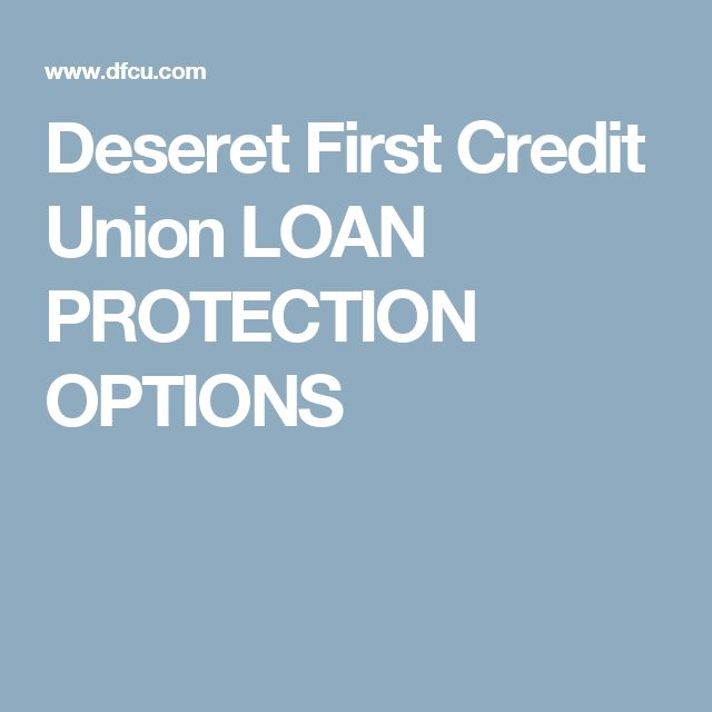 Deseret First Credit Union LOAN PROTECTION OPTIONS