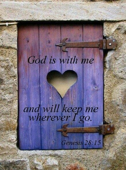 """Behold, I am with you and will keep you wherever you go."" Genesis 28:15"