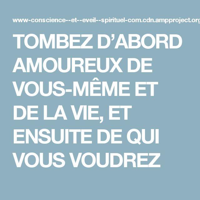 TOMBEZ D'ABORD AMOUREUX DE VOUS-MÊME ET DE LA VIE, ET ENSUITE DE QUI VOUS VOUDREZ