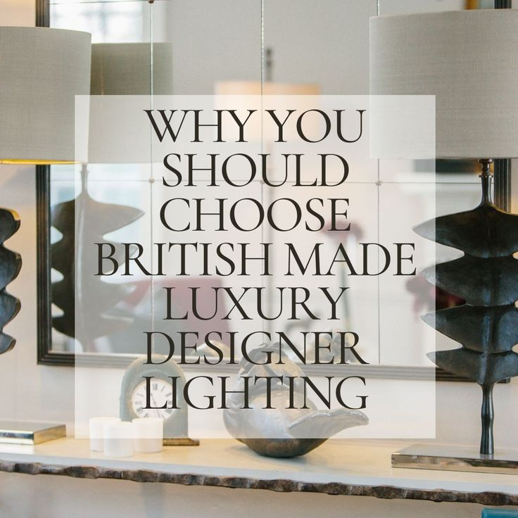 Home Interiorlighting Design: Why You Should Choose British Made Luxury Designer