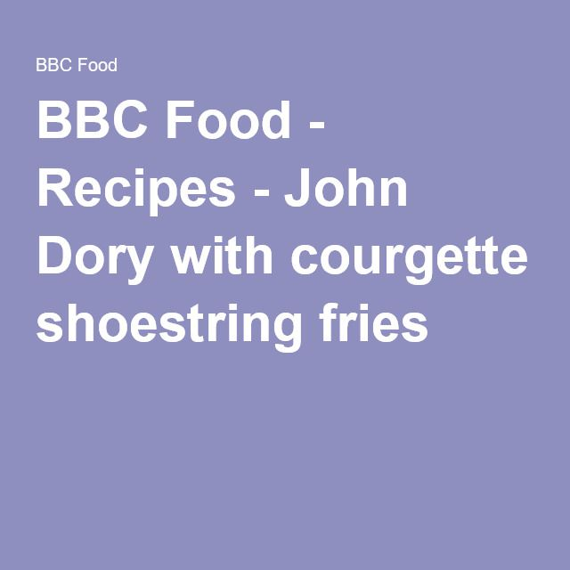 BBC Food - Recipes - John Dory with courgette shoestring fries