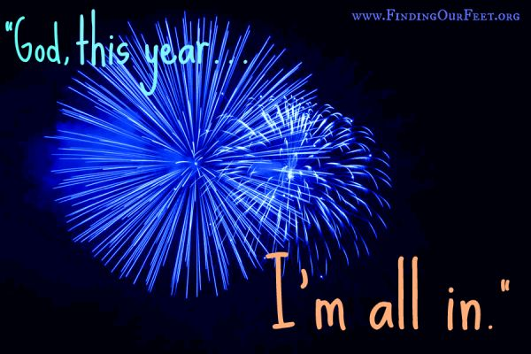god, this year, I'm all in. New years resolution, 2015 resolution, living a better life, self-improvement, dedicated to Christ, living for Christ, Finding our Feet