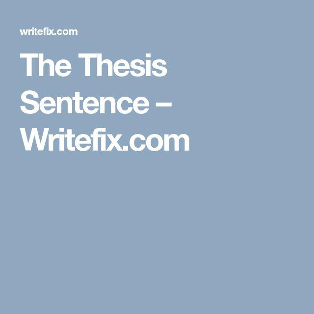 argumentative essay thesis sentence Place: the claim argumentative essay implies is located in the introductory paragraph, because it conveys audience what to expect from the work and what author is going to speak about academic advisers have different considerations for thesis place, but it is good option to provide it at the beginning of your work after a topic sentence.