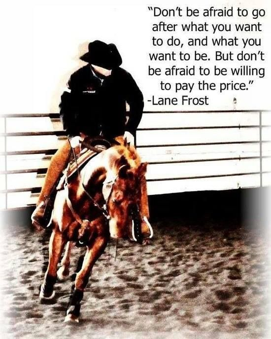 One of my absolute favorite quotes by lane frost my way of life