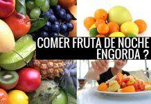 Comer fruta de noche engorda?
