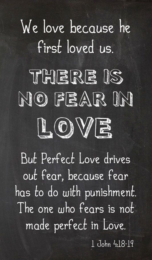 So glad God does not work with us thru fear!! 1 JOHN 4:18-19