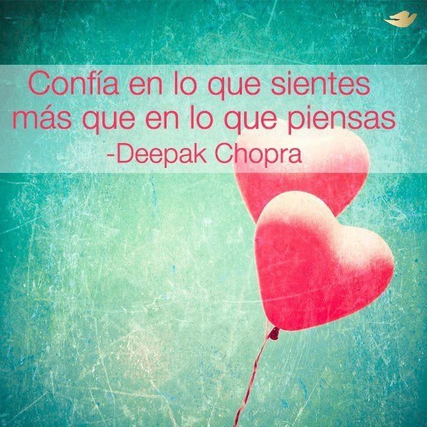 Confía en lo que sientes más que en lo que piensas - Deepak Chopra