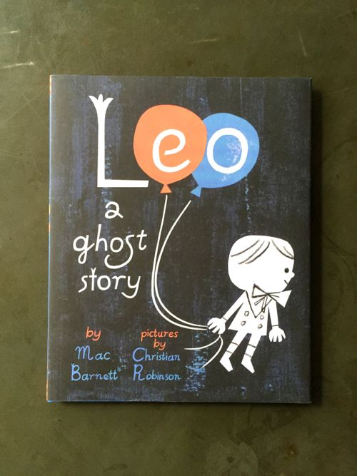 leo a ghost story written by mac barnett with pictures by christian robinson - Christian Halloween Stories