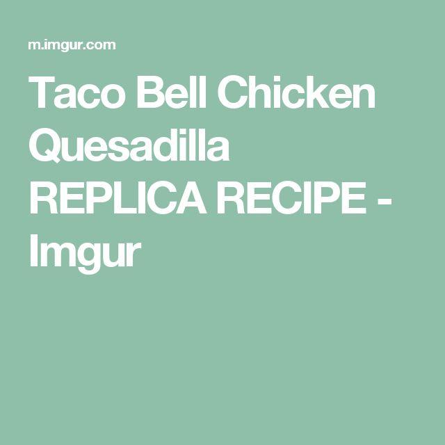 Taco Bell Chicken Quesadilla REPLICA RECIPE - Imgur