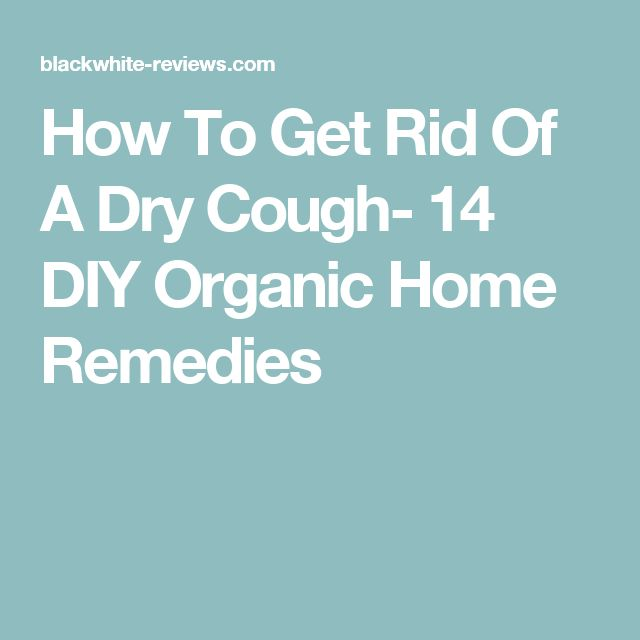 Best 25 dry cough ideas on pinterest dry throat cough remedies how to get rid of a dry cough 14 diy organic home remedies ccuart Choice Image