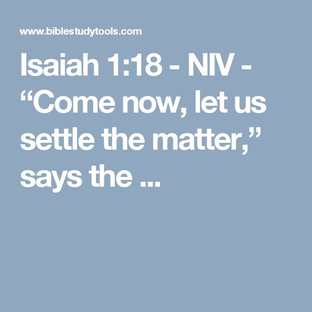 """Isaiah 1:18 - NIV - """"Come now, let us settle the matter,"""" says the ..."""