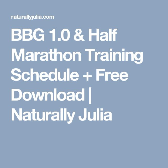 BBG 1.0 & Half Marathon Training Schedule + Free Download | Naturally Julia