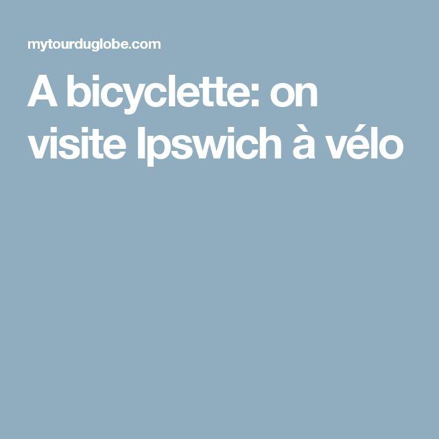 A bicyclette: on visite Ipswich à vélo