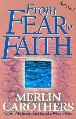 From fear to faith Merlin Carothers