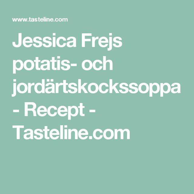 Jessica Frejs potatis- och jordärtskockssoppa - Recept - Tasteline.com