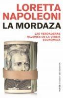 La mordaza : las verdaderas razones de la crisis mundial / Loretta Napoleoni