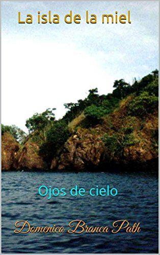 La isla de la miel: Ojos de cielo (Spanish Edition) by Domenico Branca      Path