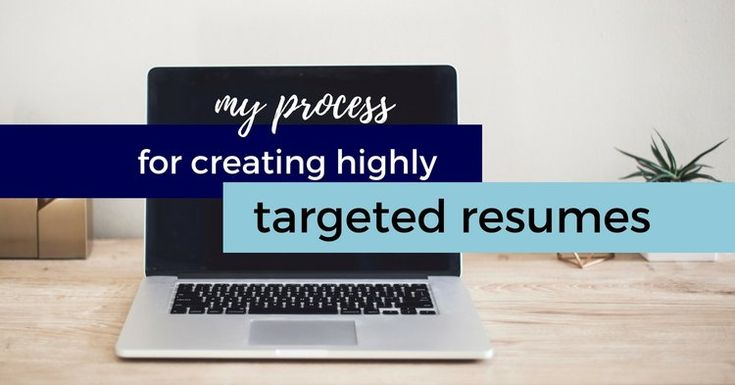 My Process For Creating Highly Targeted Resumes