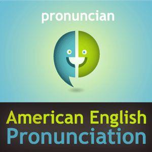 Pronuncian American English Pronunciation Podcasts