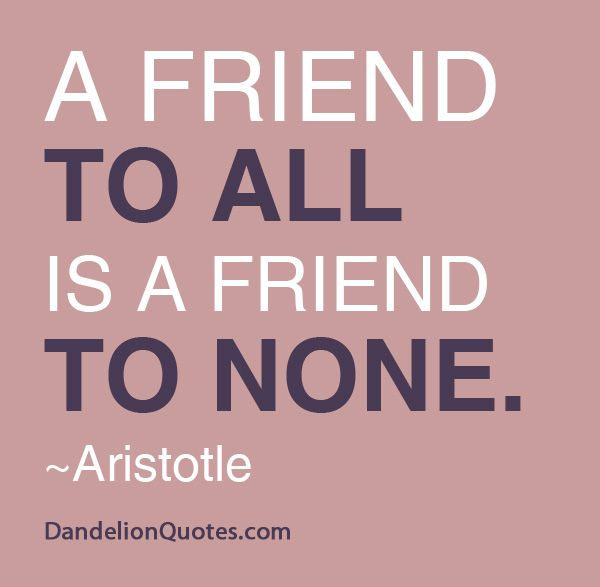 A friend to all is a friend to none. One can't be everyone's friend. To whom are you loyal?