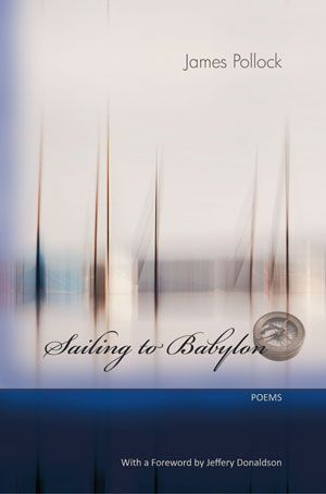 Griffin Poetry Prize 2013 Canadian Shortlist - Sailing to Babylon, by James Pollock