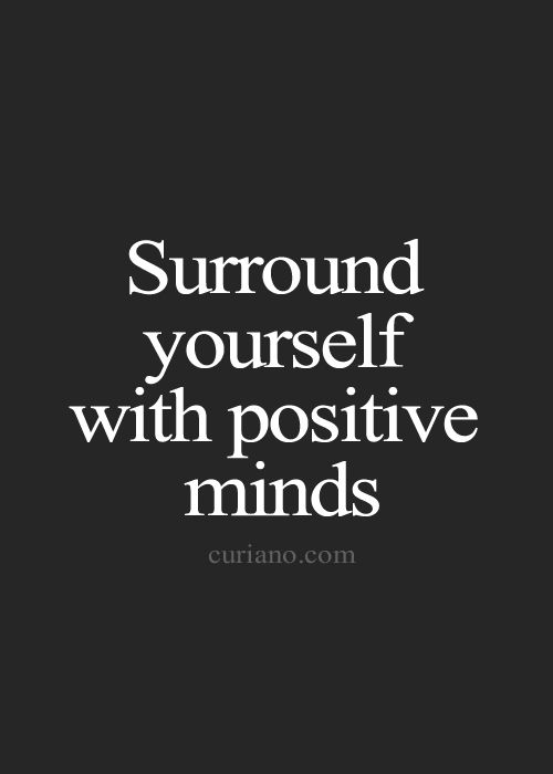 Surround yourself with positive minds... inspirational quote