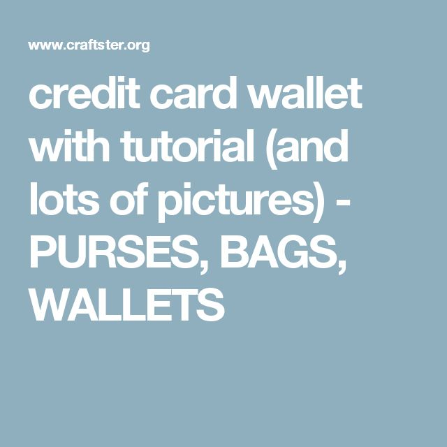 credit card wallet with tutorial (and lots of pictures) - PURSES, BAGS, WALLETS