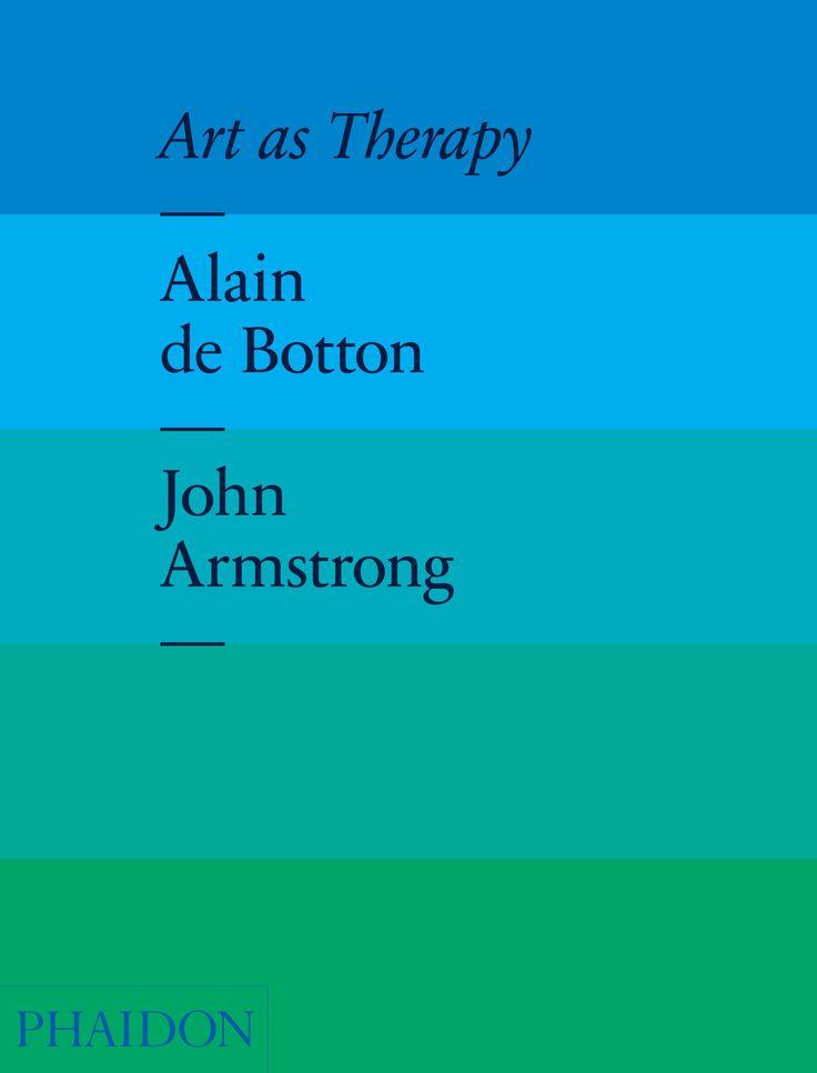 Art as Therapy by Alain de Botton and John Armstrong.