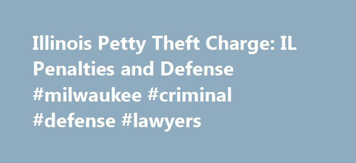 Illinois Petty Theft Charge: IL Penalties and Defense #milwaukee #criminal #defense #lawyers http://new-hampshire.remmont.com/illinois-petty-theft-charge-il-penalties-and-defense-milwaukee-criminal-defense-lawyers/  # Illinois Petty Theft and Other Theft Laws Defining Theft Under Illinois Law In plan English, under Illinois law the crime of theft occurs any time someone's actions result in the unauthorized taking of property or services, along with the requisite intent to commit the crime. A…