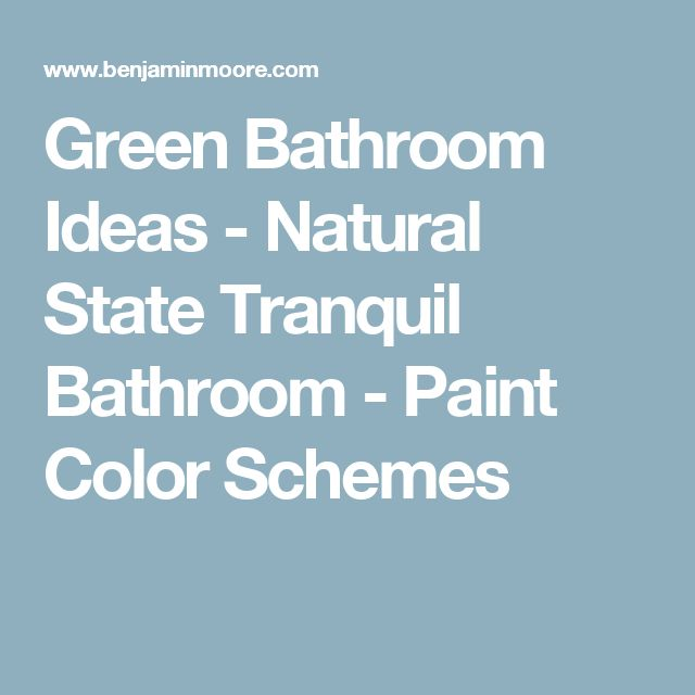 Green Bathroom Ideas - Natural State Tranquil Bathroom - Paint Color Schemes