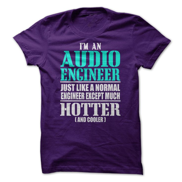Im An Audio Engineer Just Like A Normal Engineer Except T Shirt, Hoodie, Sweatshirt