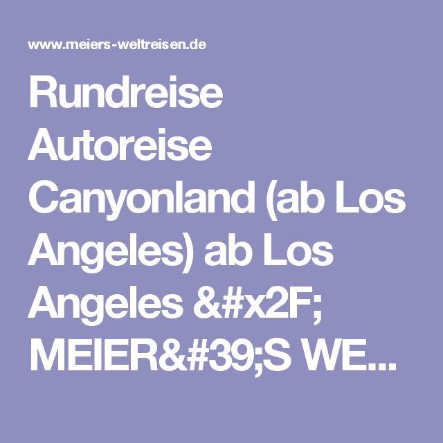 Rundreise Autoreise Canyonland (ab Los Angeles) ab Los Angeles /   MEIER'S WELTREISEN