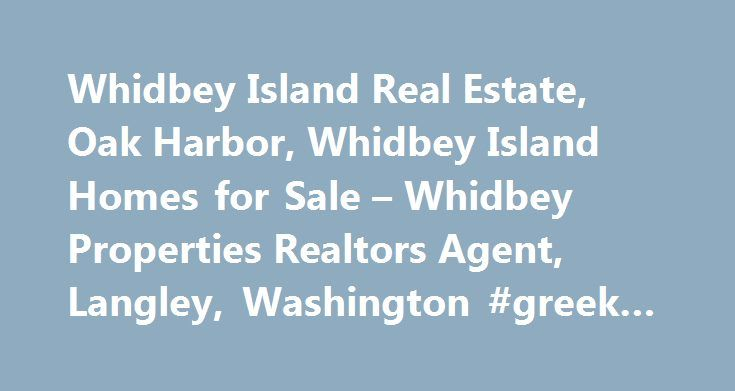Whidbey Island Real Estate, Oak Harbor, Whidbey Island Homes for Sale – Whidbey Properties Realtors Agent, Langley, Washington #greek #real #estate http://real-estate.remmont.com/whidbey-island-real-estate-oak-harbor-whidbey-island-homes-for-sale-whidbey-properties-realtors-agent-langley-washington-greek-real-estate/  #whidbey island real estate # Kathleen Philippsborn – Real Estate Broker Thank you for visiting Whidbey Island View Homes At John L. Scott Real Estate, we want to show you the…