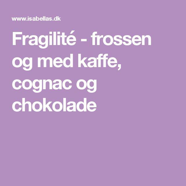Fragilité - frossen og med kaffe, cognac og chokolade