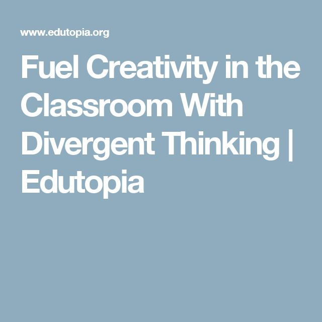 Fuel Creativity in the Classroom With Divergent Thinking   Edutopia