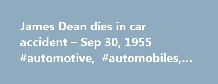 James Dean dies in car accident – Sep 30, 1955 #automotive, #automobiles, #cars, http://reply.nef2.com/james-dean-dies-in-car-accident-sep-30-1955-automotive-automobiles-cars/  # James Dean dies in car accident At 5:45 PM on this day in 1955, 24-year-old actor James Dean is killed in Cholame, California, when the Porsche he is driving hits a Ford Tudor sedan at an intersection. The driver of the other car, 23-year-old California Polytechnic State University student Donald Turnupseed, was…