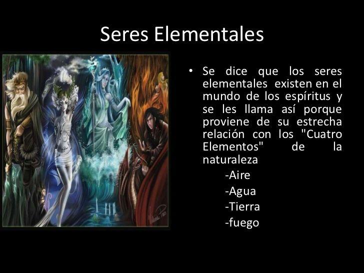 """Se dice que los seres elementales existen en el mundo de los espíritus y se les llama así porque proviene de su estrecha relación con los """"Cuatro Elementos"""" de la naturaleza -Aire -Agua -Tierra -fuego"""