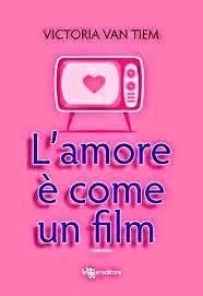 EBOOKeggiando: RECENSIONE L'AMORE E' COME UN FILM DI VICTORIA VAN...